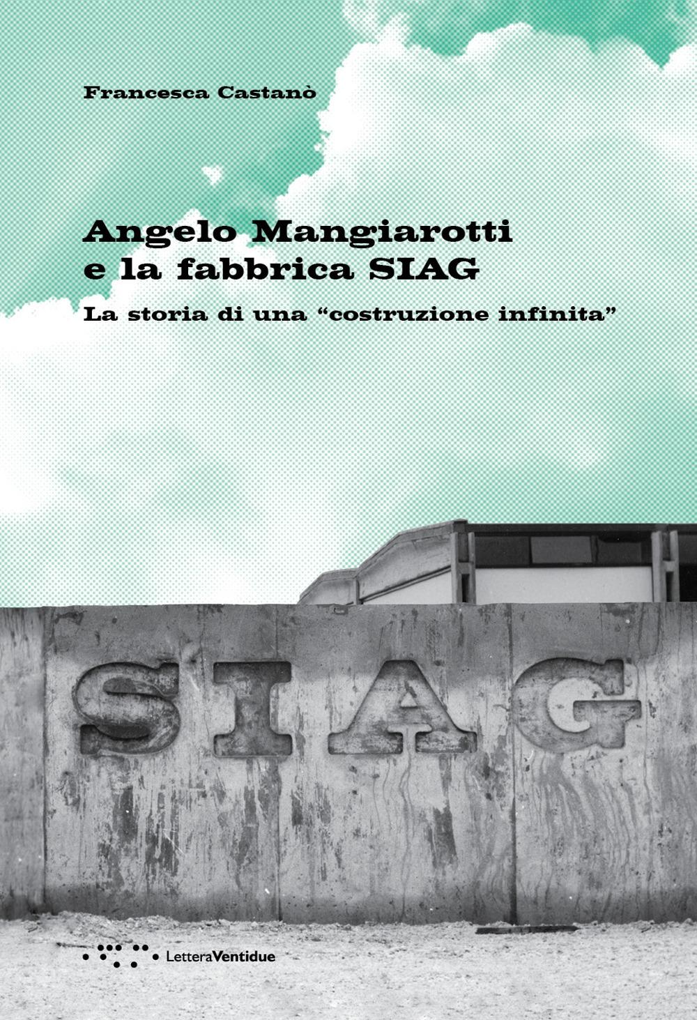 Angelo Mangiarotti e la fabbrica SIAG. La storia di una