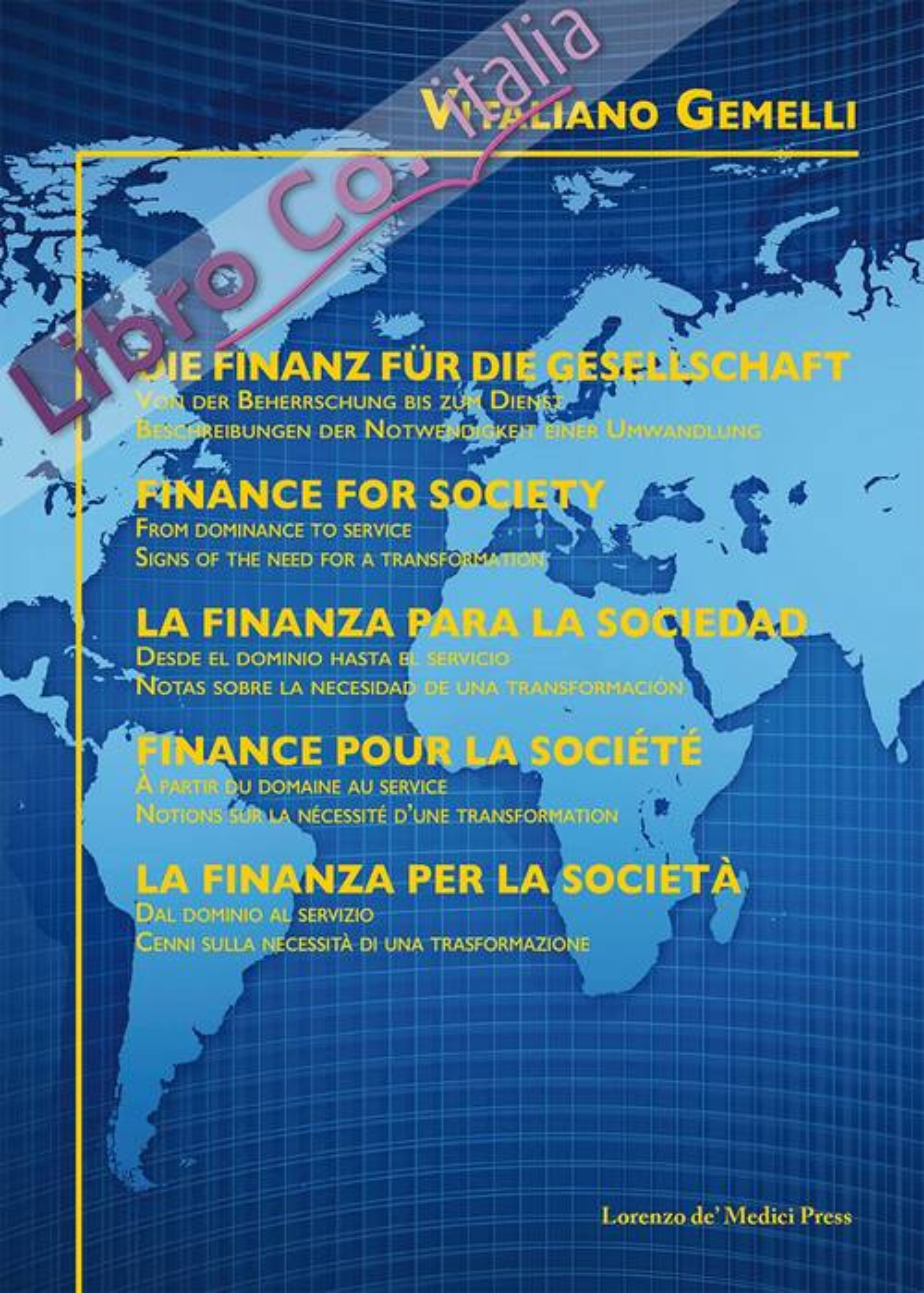 La finanza per la società. Dal dominio al servizio. Cenni sulla necessità di una trasformazione. Ediz. multilingue