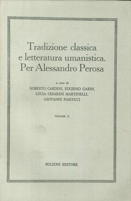Tradizione classica e letteratura umanistica. Per Alessandro Perosa. Volume II