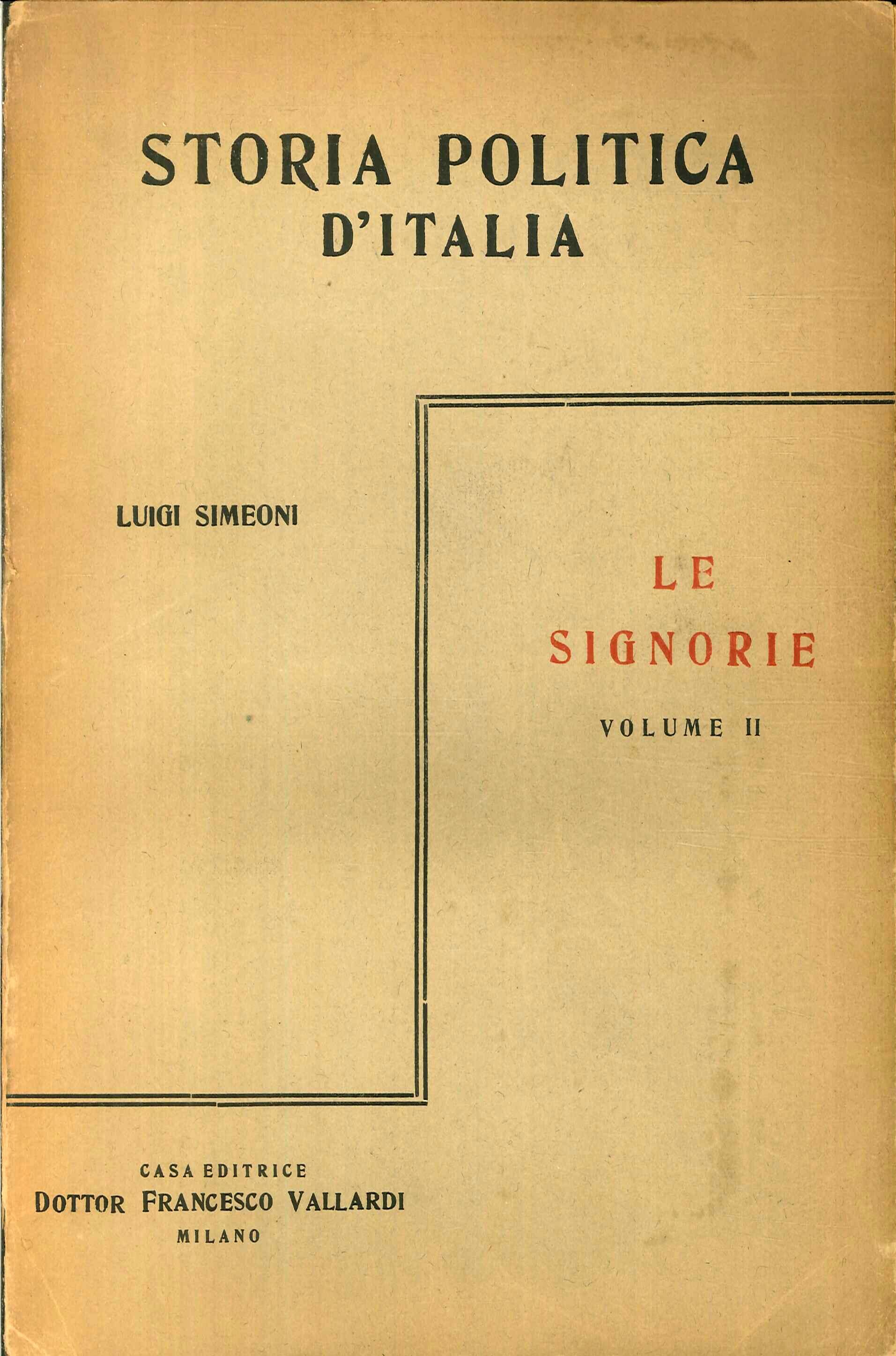 Storia Politica d'Italia dalle Origini ai Giorni Nostri. Le Signorie. Volume II.
