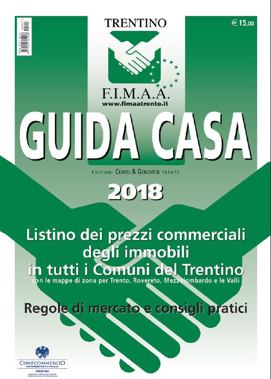 Guida Casa 2018. Listino dei prezzi commerciali degli immobili in tutti i comuni del Trentino con le mappe di zona per Trento, Rovereto, Mezzolombardo e le Valli.