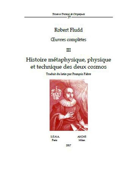Oeuvres Complètes  III: Histoire Métaphysique, Physique Et Technique des Deux Cosmos
