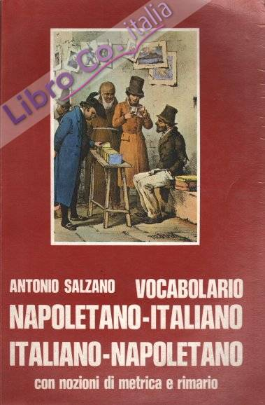 Vocabolario napoletano italiano italiano napoletano con nozioni di metrica e rimario. Nuovissima edizione