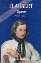 Flaubert. Opere. Volume primo