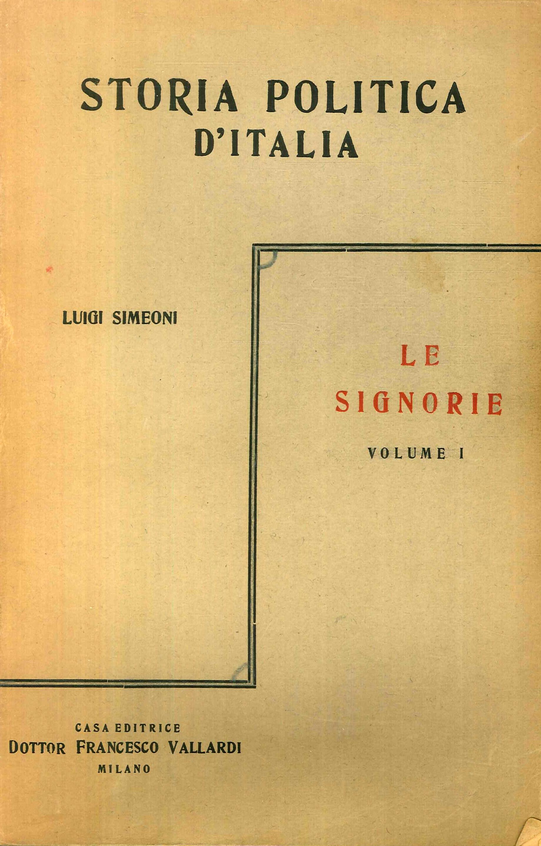 Storia Politica d'Italia dalle Origini ai Giorni Nostri. Le Signorie. Volume I