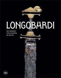 Longobardi. Un popolo che cambia la storia