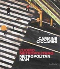 Carmine Ciccarini. L'uomo metropolitano. Metropolitan man
