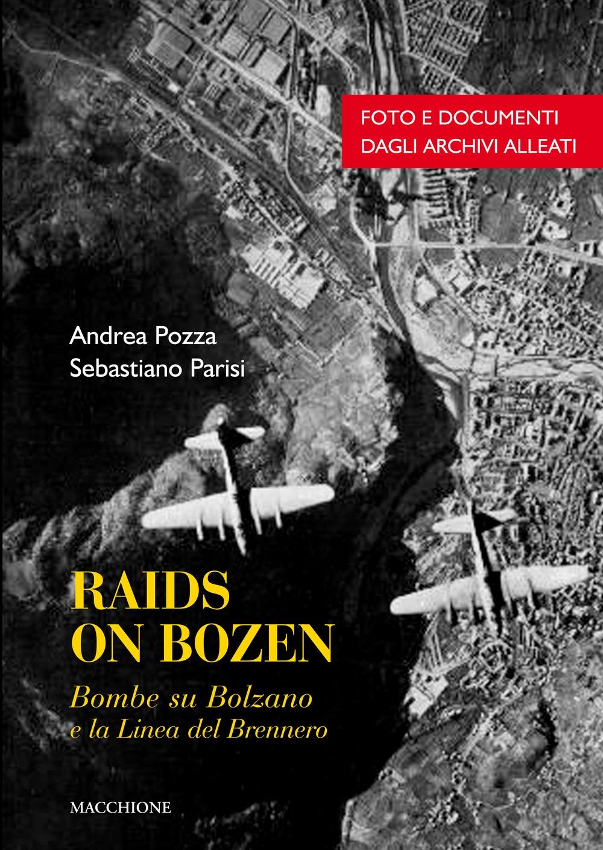 Raids on Bozen. Bombe su Bolzano e la Linea del Brennero