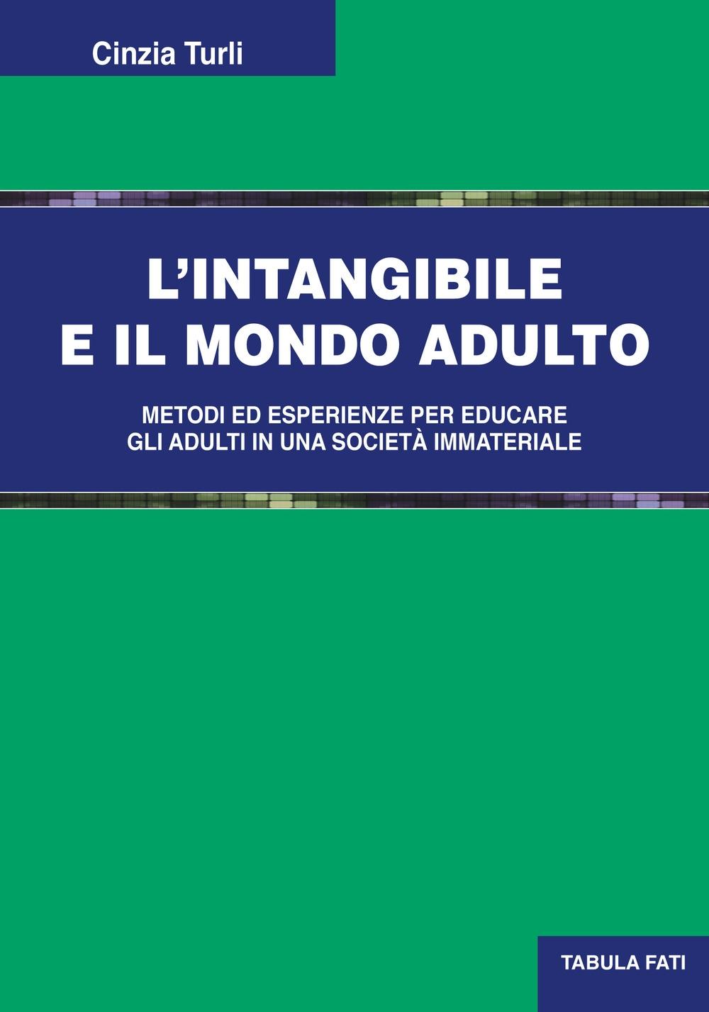 L'intangibile e il mondo adulto. Metodi ed esperienze per educare gli adulti in una società immateriale