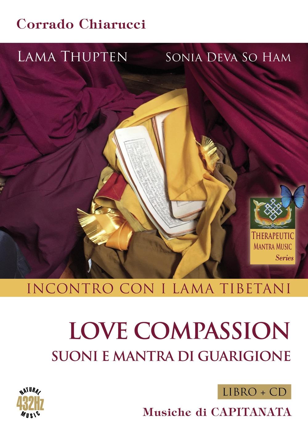 Incontro con i Lama Tibetani. Love compassion. Suoni e mantra di guarigione. Con CD-Audio