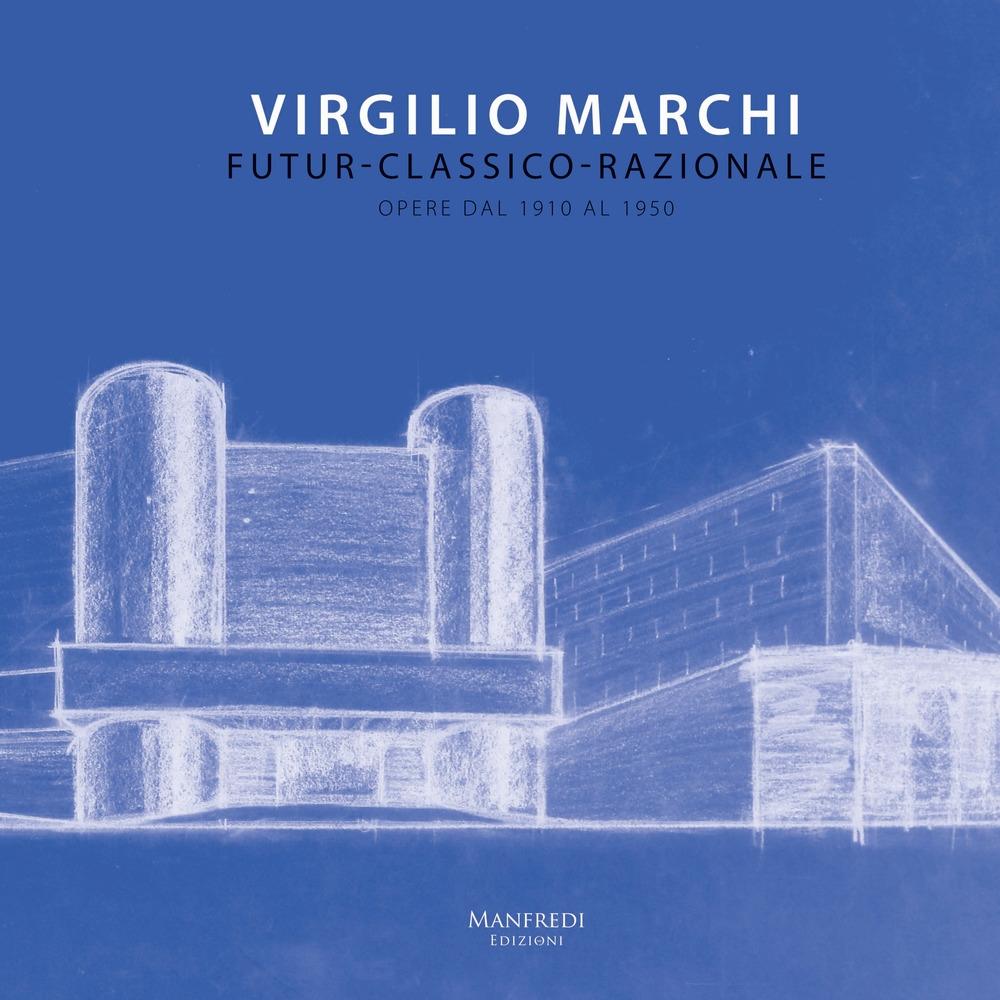 Virgilio Marchi. Futur-classico-razionale. Opere dal 1910 al 1950