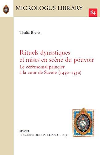 Rituels dynastiques et mises en scène du pouvoir. Le cérémonial princier à la cour de Savoie (1450-1550)
