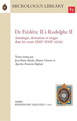 De Frédéric II à Rodolphe II. Astrologie, divination et magie dans les cours (XIIIe-XVIIe siècle). Ediz. francese, inglese, tedesca e italiana