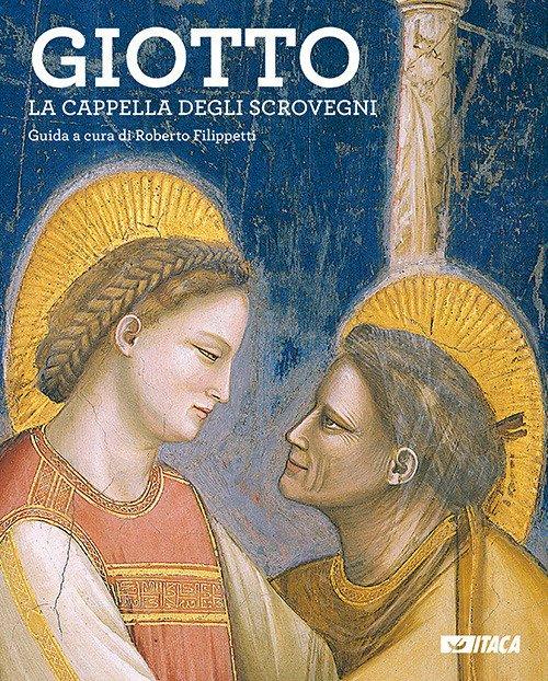 Giotto. La Cappella degli Scrovegni. Guida