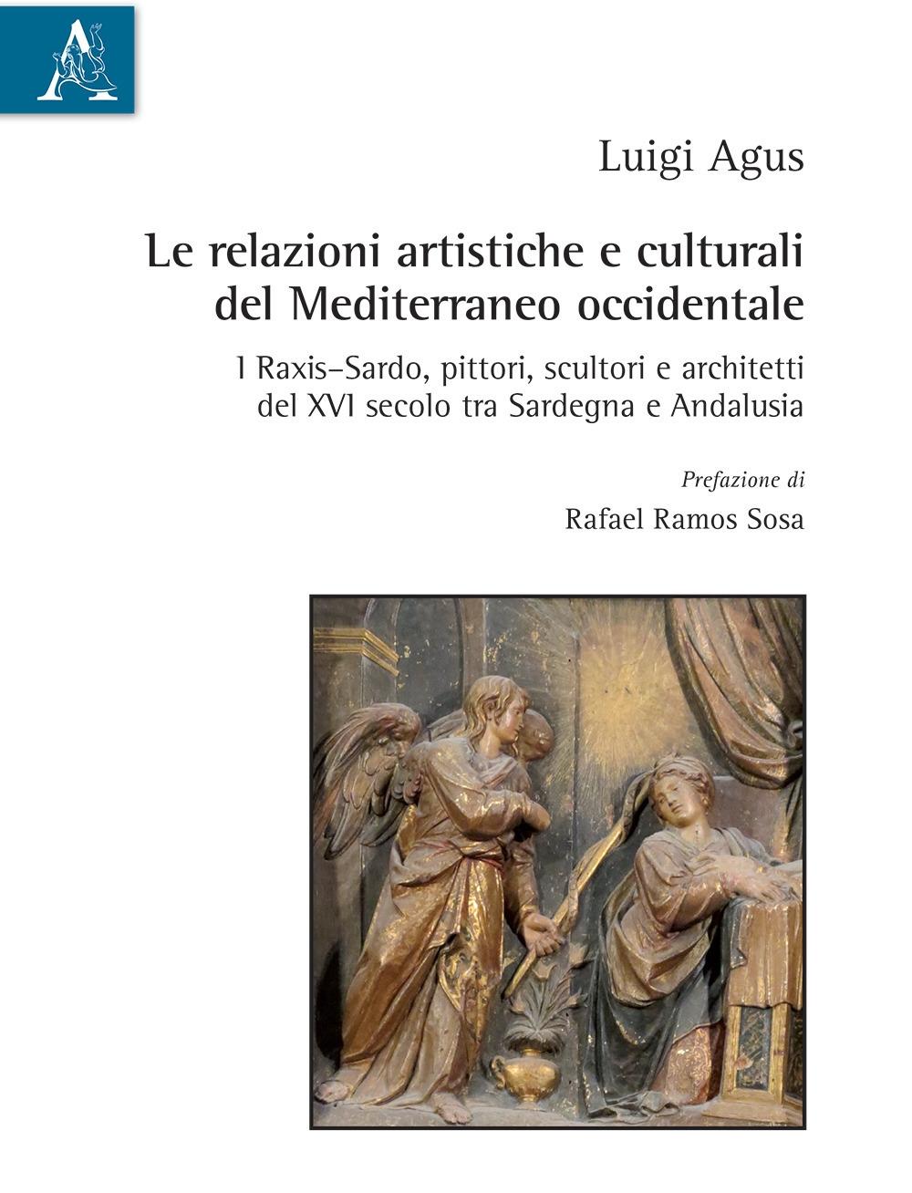Le relazioni artistiche e culturali del Mediterraneo occidentale. I Raxis-Sardo, pittori, scultori e architetti del XVI secolo, tra Sardegna e Andalusia