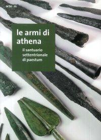 Le armi di Athena. Il santuario settentrionale di Paestum
