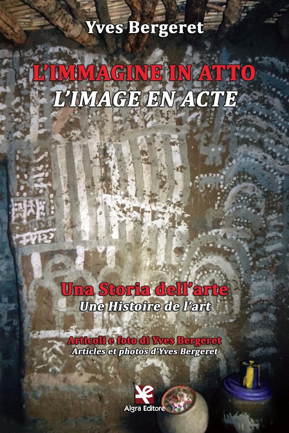 L'immagine in atto. Una storia dell'arte-L'image en acte. Une histoire de l'art. Ediz. bilingue