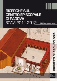 Ricerche sul Centro Episcopale di Padova Scavi 2011-2012
