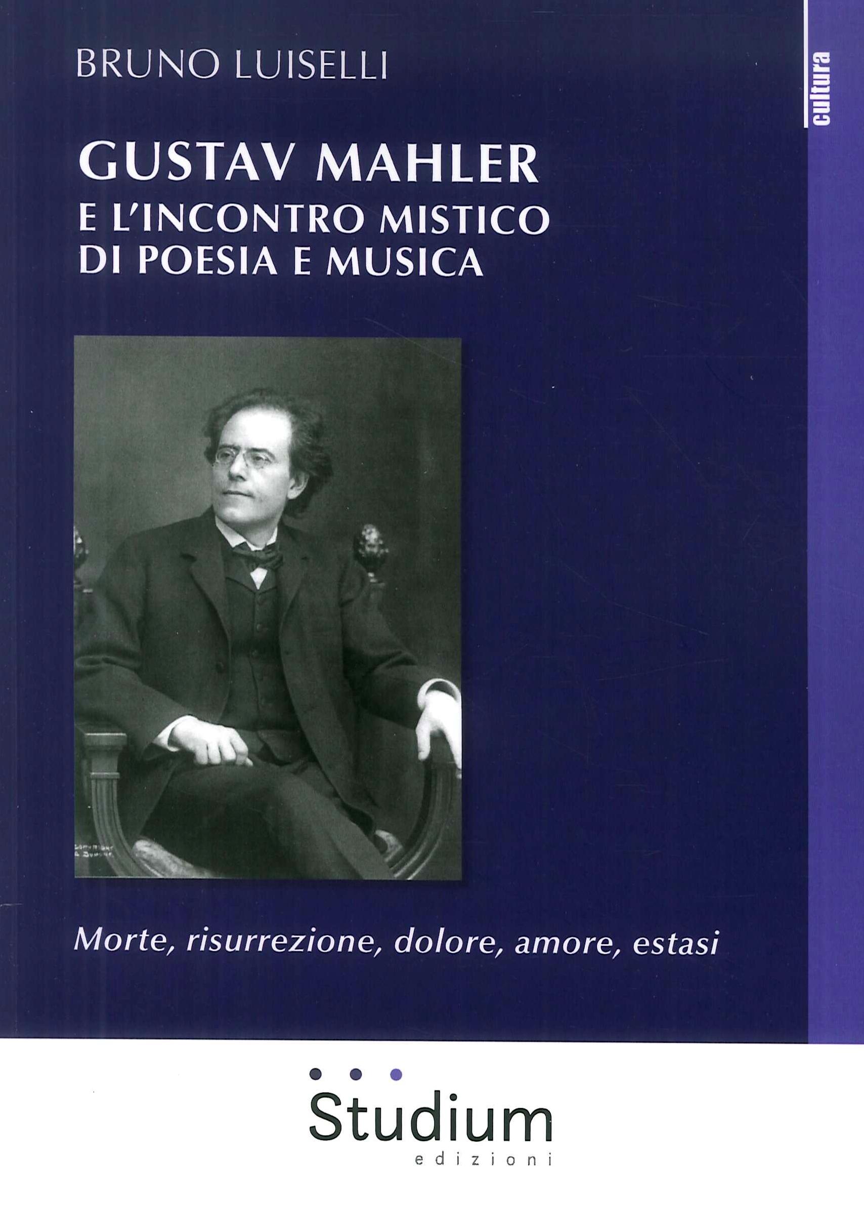 Gustav Mahler e l'incontro mistico di poesia e musica. Morte, risurrezione, dolore, amore, estasi