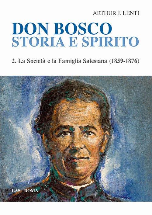 Don Bosco. Storia e spirito. Vol. 2: La società e la famiglia salesiana (1859-1876)