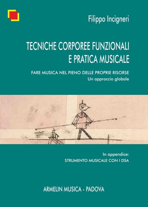 Tecniche corporee funzionali e pratica musicale. Fare musica nel pieno delle proprie risorse. Un approccio globale