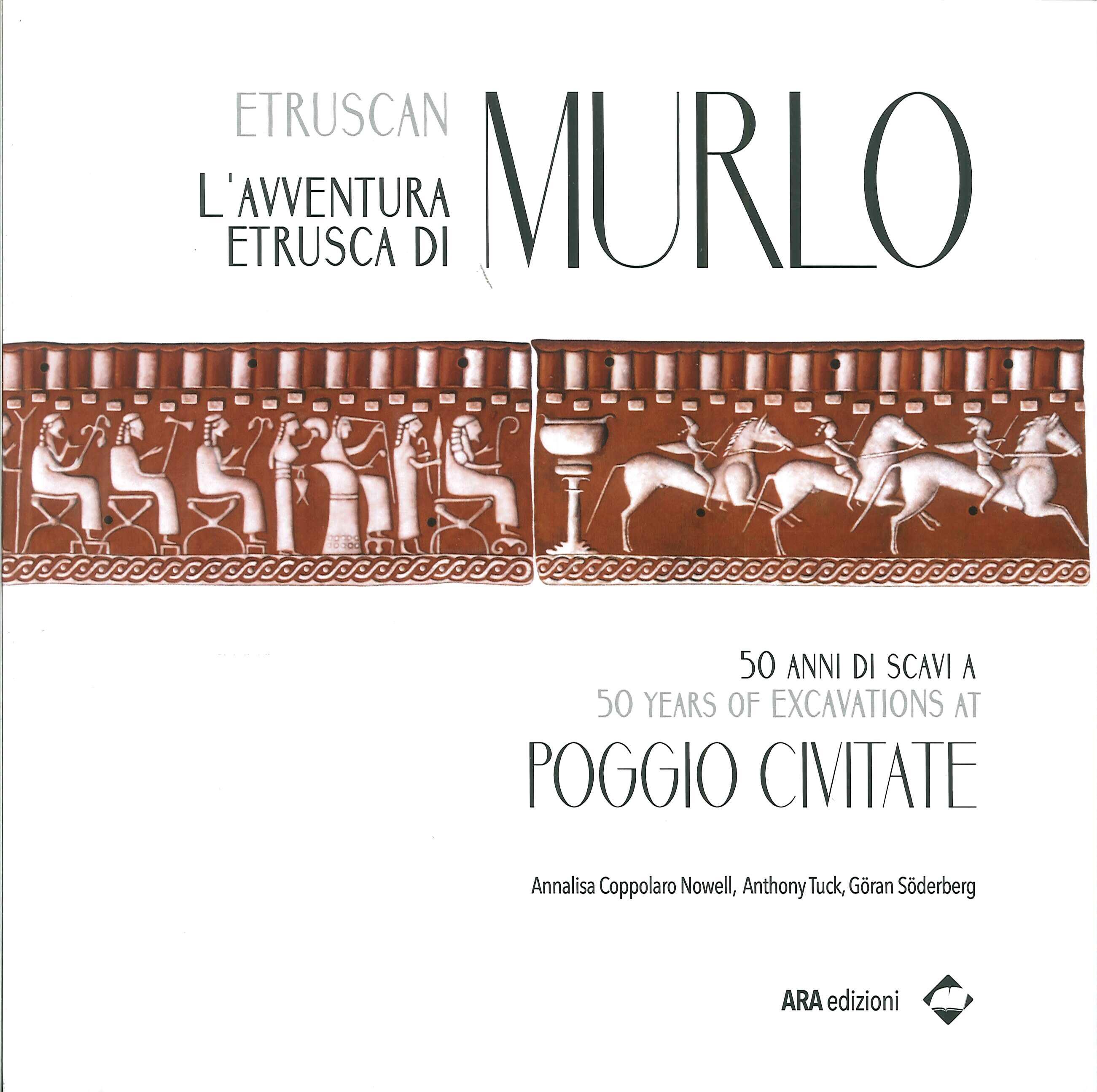 L'Avventura Etrusca di Murlo. 50 Anni di Scavi a Poggio Civitae. 50 Years of Excavations At Poggio Civitae