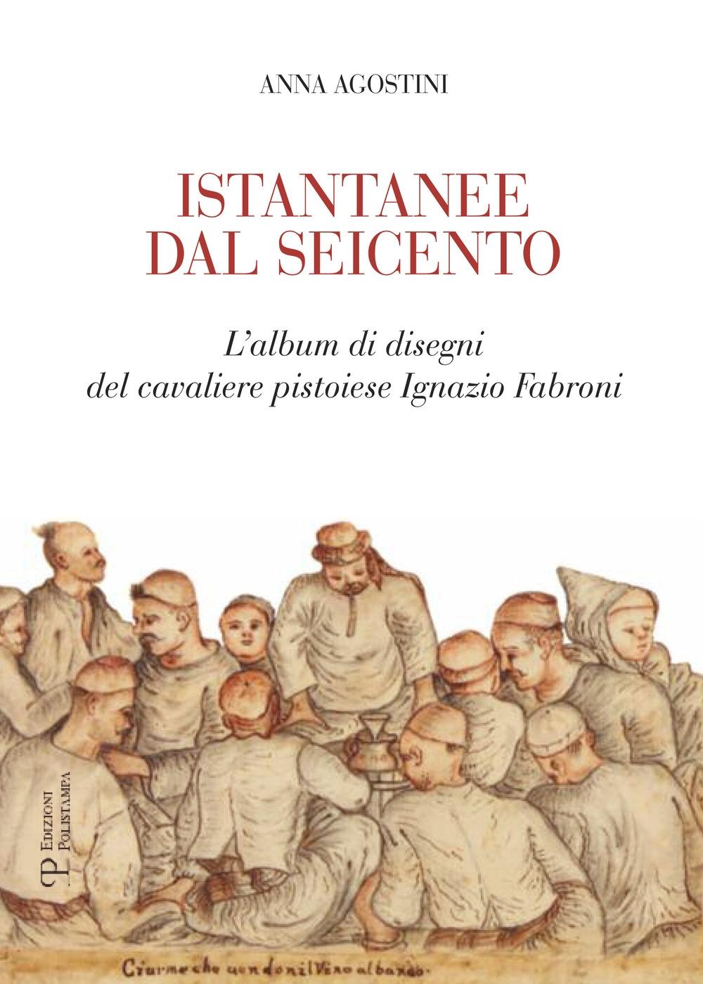 Istantanee dal Seicento. L'album di disegni del cavaliere pistoiese Ignazio Fabroni