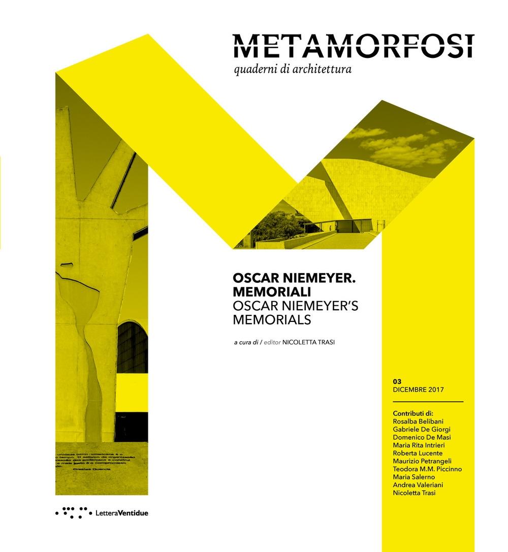 Metamorfosi. 3 Dicembre 2017. Quaderni di Architettura. Oscar Niemeyer memoriali. Oscar Niemeyer Memorials