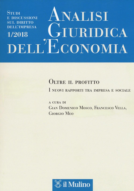 Analisi giuridica dell'economia (2018). Vol. 1: Oltre il profitto. I nuovi rapporti tra impresa e sociale