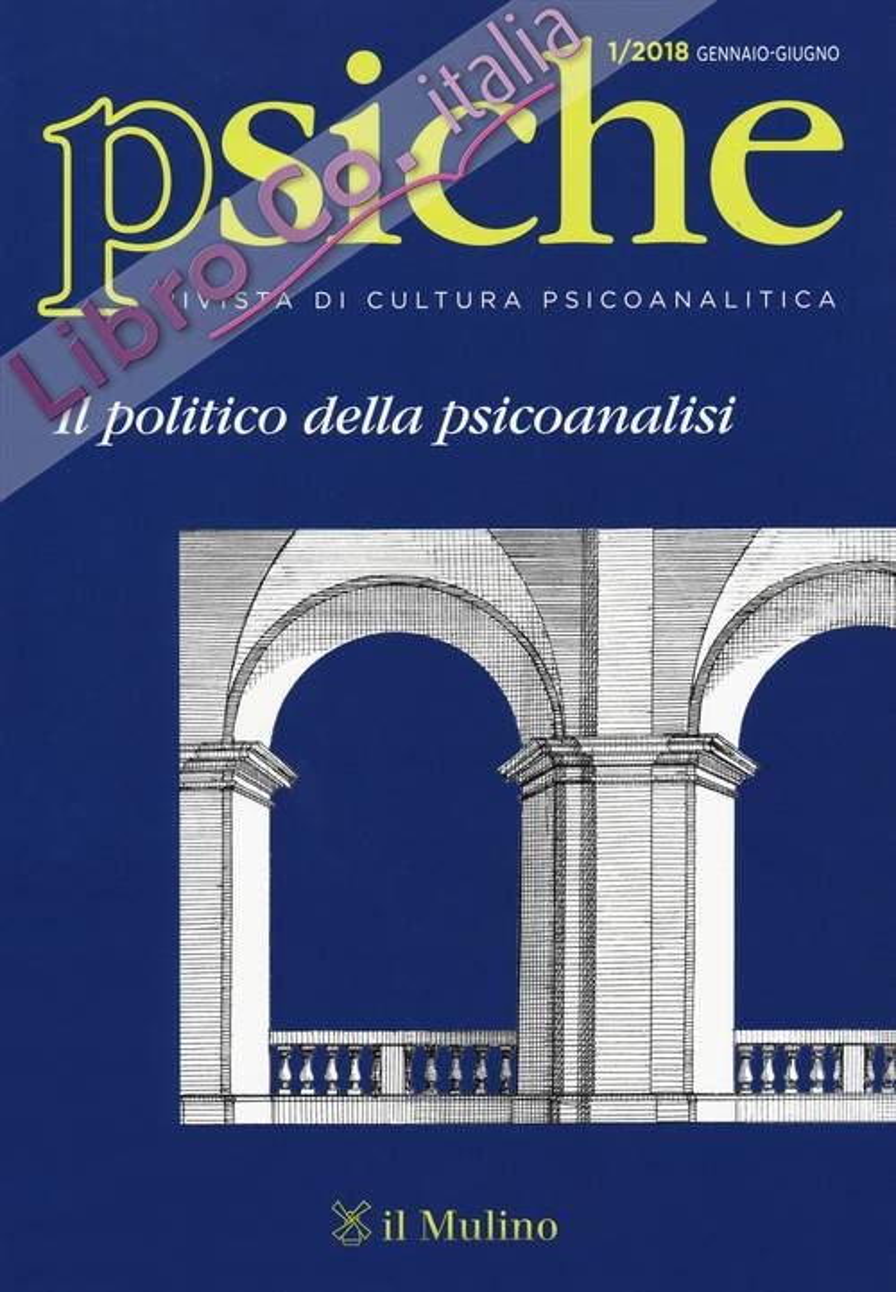 Psiche. Rivista di cultura psicoanalitica (2018). Vol. 1: Il politico della psicoanalisi