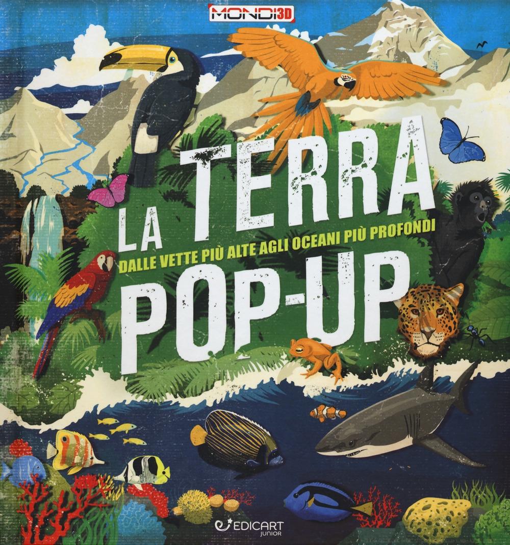 La terra pop-up. Dalle vette più alte agli oceani più profondi. Ediz. a colori
