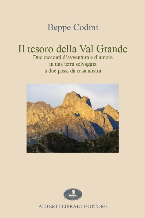 Il tesoro della Val Grande. Due racconti d'avventura e d'amore in una terra selvaggia a due passi da casa nostra