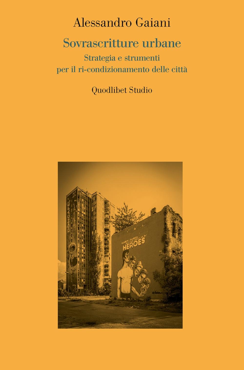 Sovrascritture urbane. Strategia e strumenti per il ri-condizionamento delle città