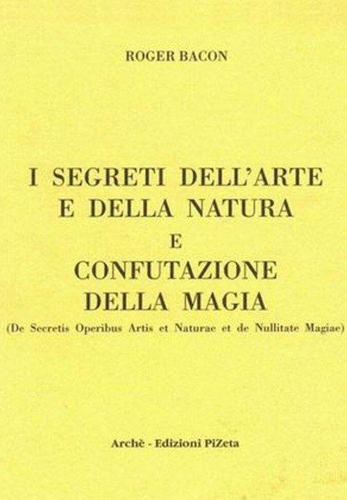I segreti dell'arte e della natura e confutazione della magia (De Secretis Operibus Artis et Naturae et de Nullitate Magiae). Ediz. critica
