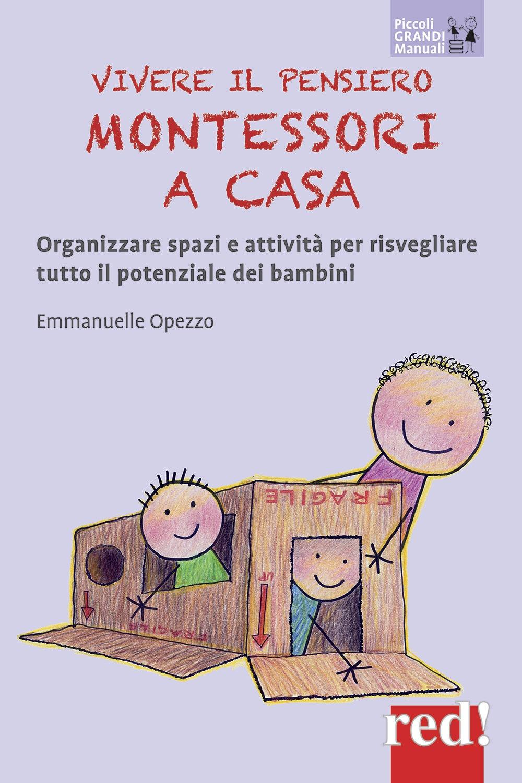 Vivere il pensiero Montessori a casa. Organizzare spazi e attività per risvegliare tutto il potenziale dei bambini