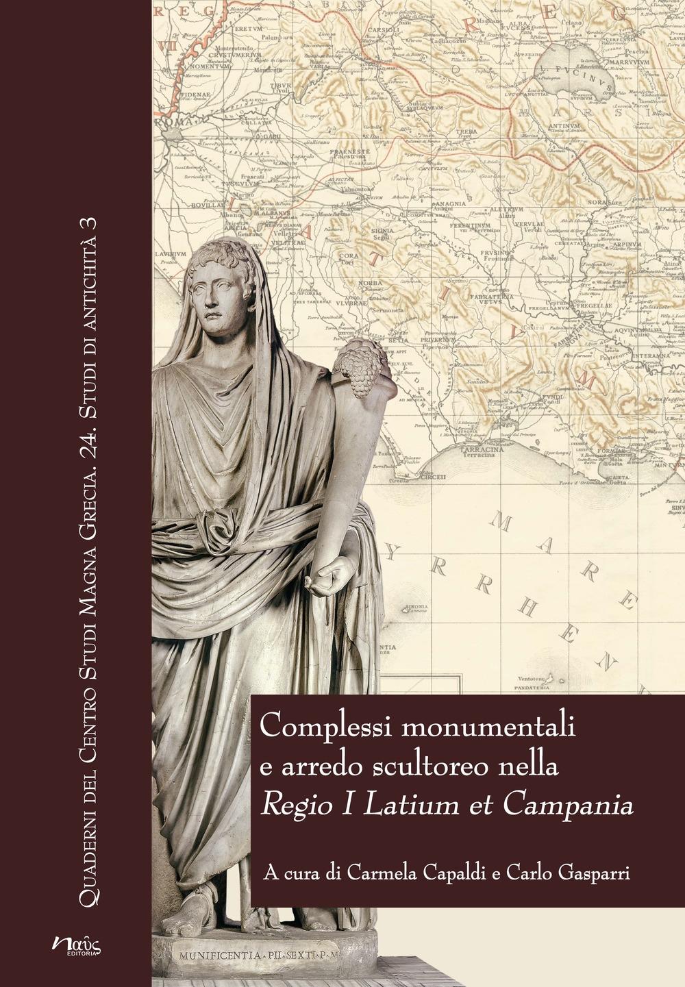 Complessi monumentali e arredo scultoreo nella Regio I Latium et Campania. Atti del Convegno (Napoli, 6 dicembre 2013)