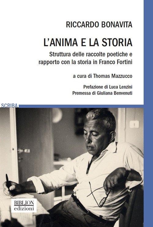 L'anima e la storia. Struttura delle raccolte poetiche e rapporto con la storia in Franco Fortini
