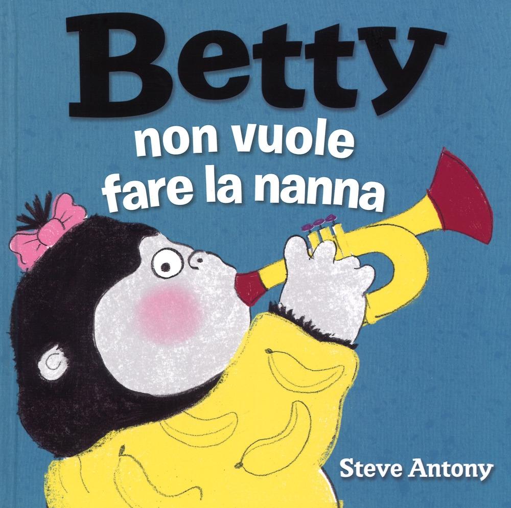 Betty non vuole fare la nanna. Ediz. a colori