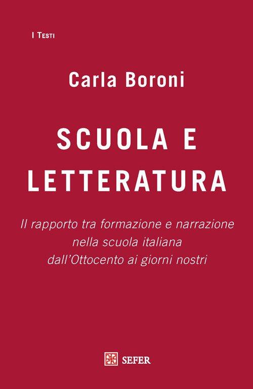 Scuola e letteratura. Il rapporto tra formazione e narrazione nella scuola italiana dall'Ottocento ai giorni nostri