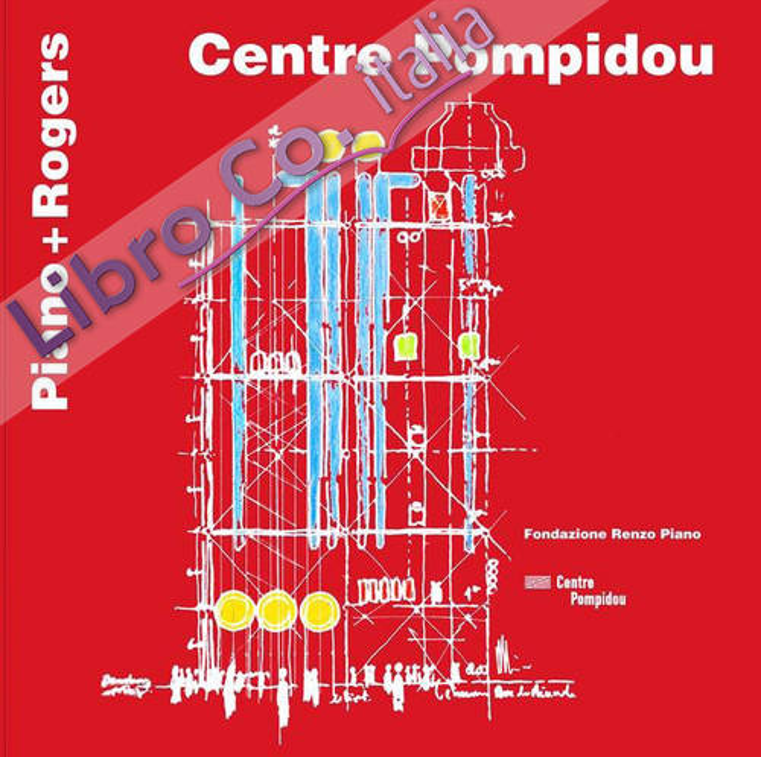 Centre Pompidou. Piano + Rogers (Ita/Eng)