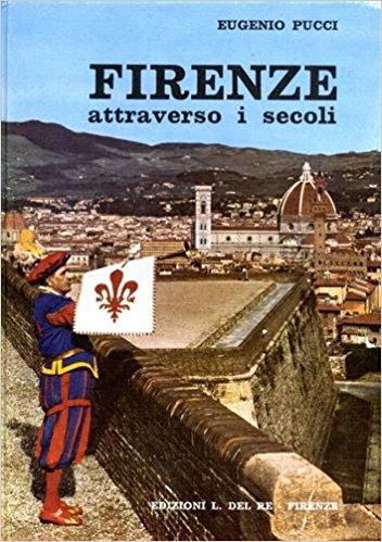 Firenze attraverso i secoli. Storia e leggenda narrate ai giovani e meno giovani