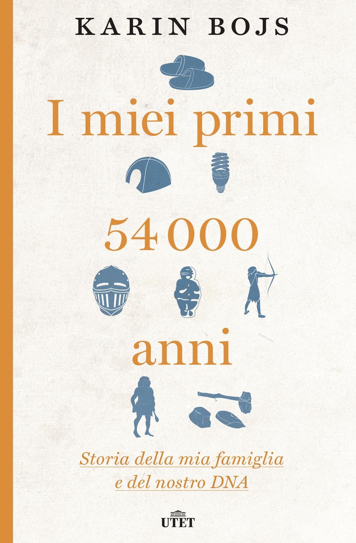 I miei primi 54.000 anni. Storia della mia famiglia e del nostro DNA. Con e-book