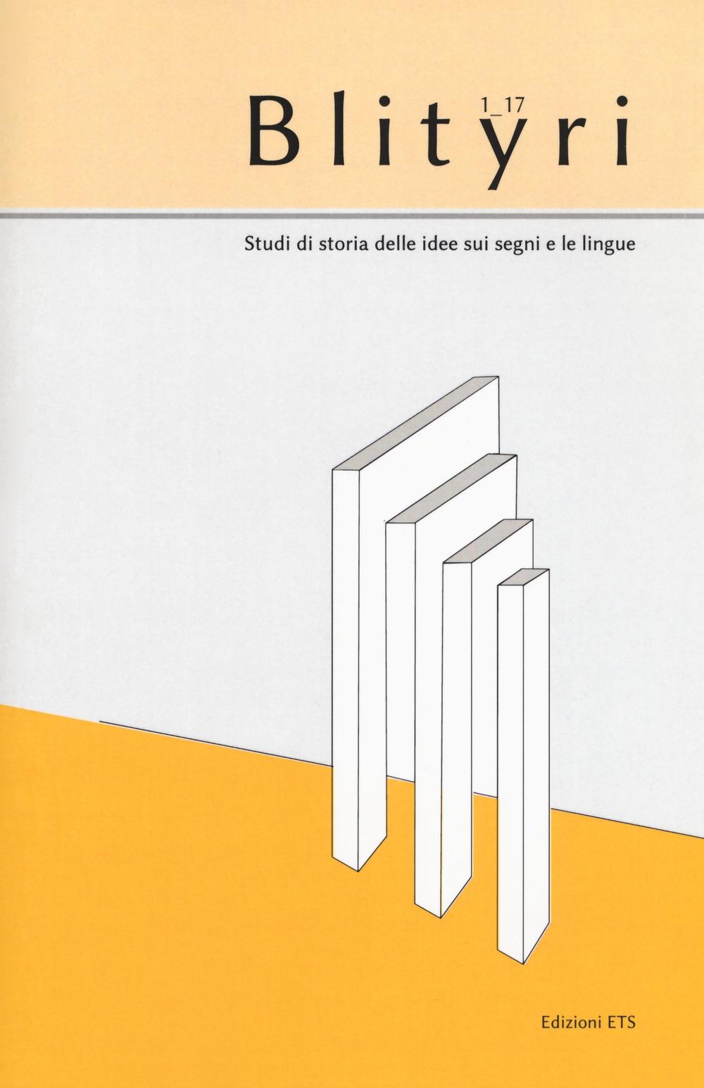 Blityri. Studi di storia delle idee sui segni e le lingue (2017). Vol. 1: Saussure e i suoi interpreti italiani. Antonino Pagliaro, la scuola romana e il contesto europeo