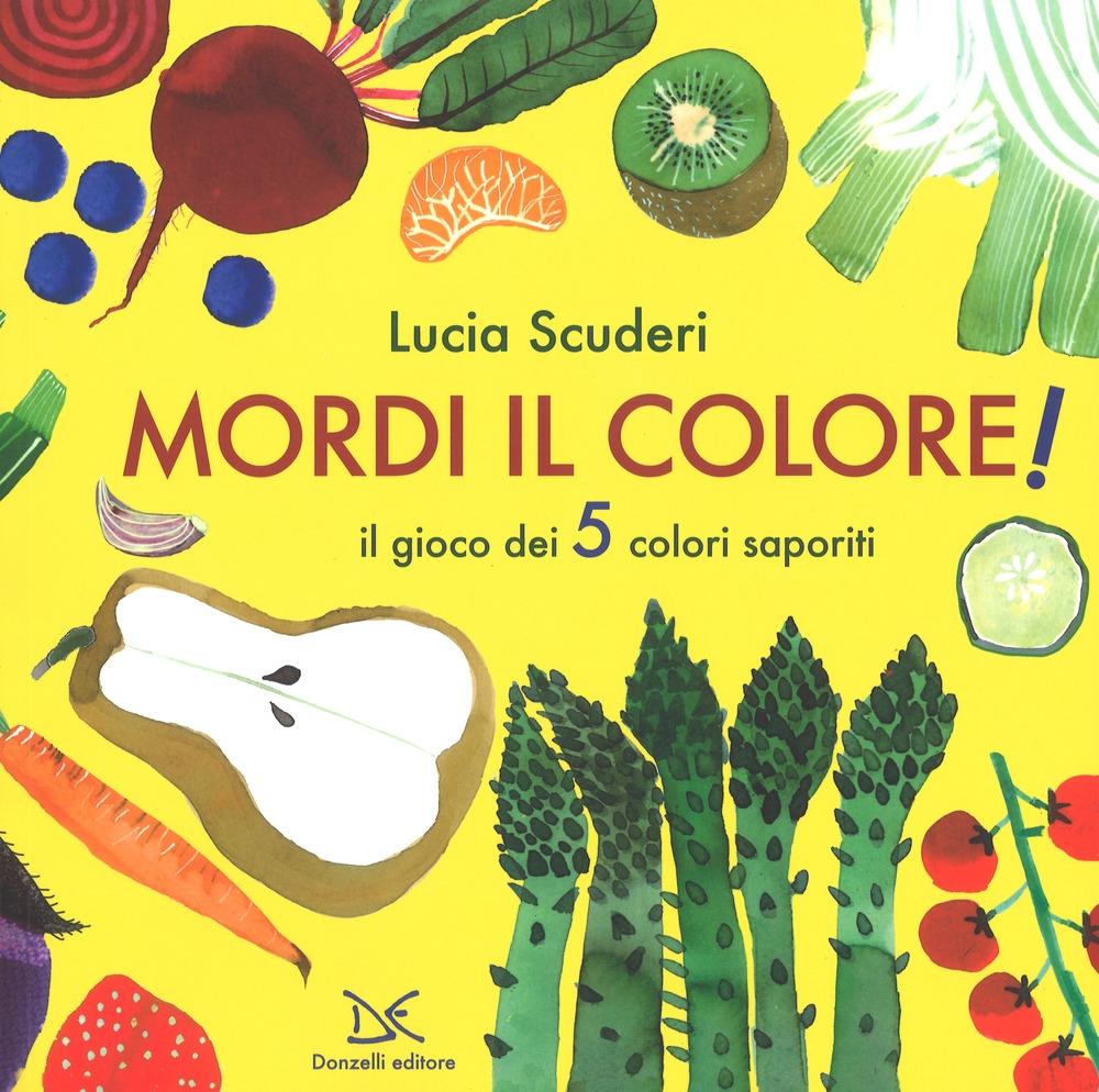 Mordi il colore! Il gioco dei 5 colori saporiti. Ediz. a colori