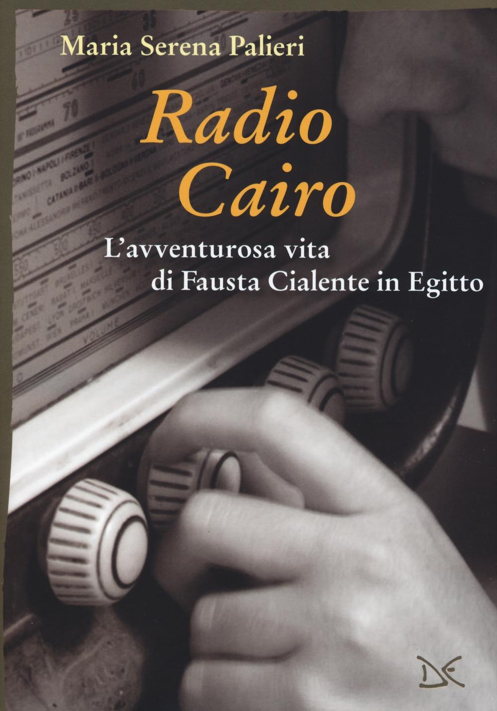 Radio Cairo. L'avventurosa vita di Fausta Cialente in Egitto