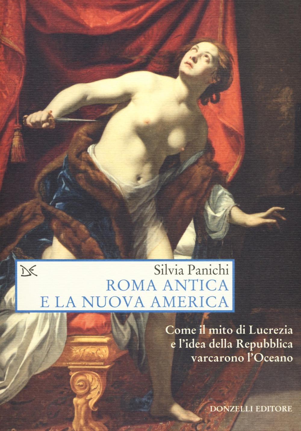 Roma antica e la nuova america. Come il mito di Lucrezia e l'idea di Repubblica varcarono l'Oceano