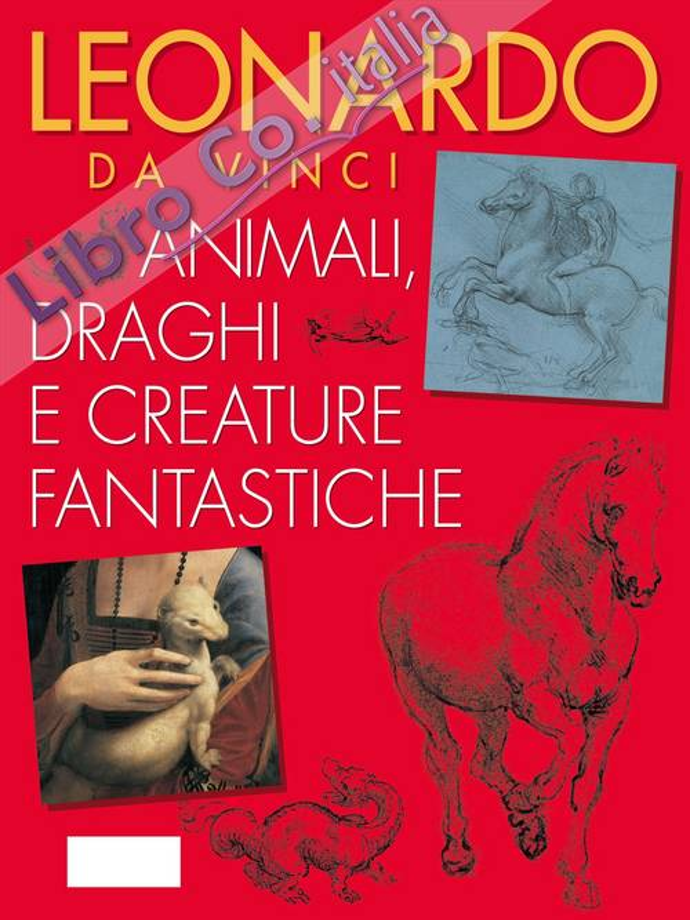 Leonardo. Animali e animali fantastici