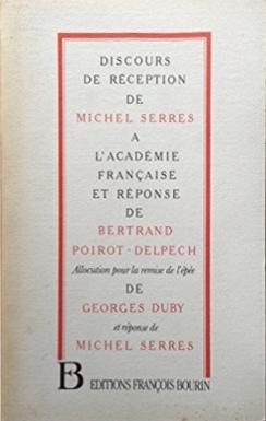 Discours de réception de Michel Serres à l'Académie française et réponse de Bertrand Poirot-Delpech