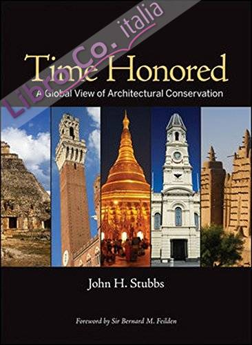 Time Honored: A Global View of Architectural Conservation: Parameters, Theory, & Evolution of an Ethos