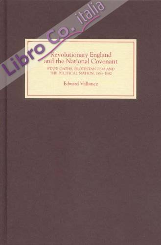 Revolutionary England and the National Covenant: State Oaths, Protestantism and the Political Nation, 1553-1682 (0)